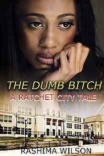 The Dumb Bitch: A Ratchet City Tale ebook cover
