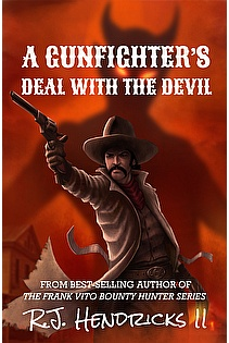 A Gunfighter's Deal With The Devil by R J  Hendricks II, A