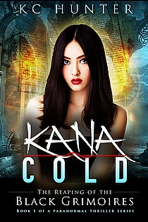 Kana Cold: The Reaping of the Black Grimoires by KC Hunter, Kana