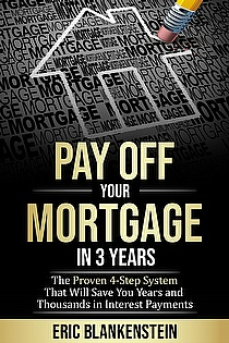 PAY OFF YOUR MORTGAGE IN 3 YEARS:The 4-Step System That Will Save You Years and Thousands ebook cover