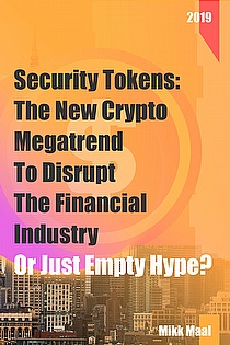 Security Tokens: The New Crypto Megatrend To Disrupt The Financial Industry Or Just Empty Hype? ebook cover
