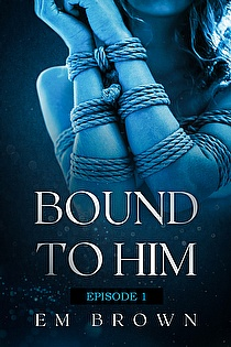 BOUND TO HIM - EPISODE 1 ebook cover